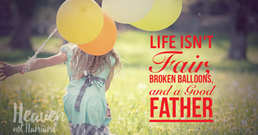 Life isn't Fair, Broken Balloons, and a Good Father