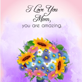 I Love You Mom, You Are Amazing