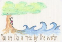 You are like a Tree by the water