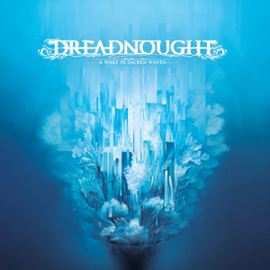 Dreadnought - A Wake In Sacred Waves