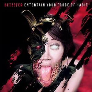 Betzefer - Entertain Your Force Of Habit