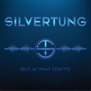 Silvertung - But, At What Cost??!
