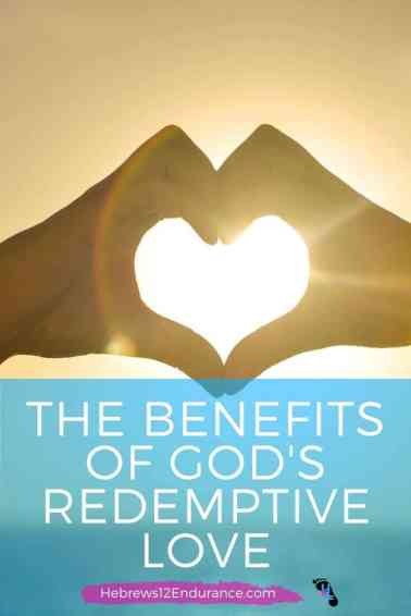 The benefits of God's redemptive love
