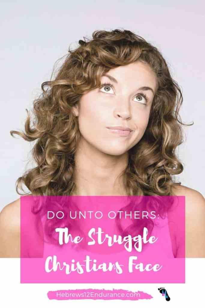 Do Unto Others: The Struggle Christians Face