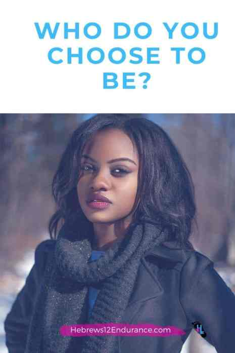 Who Do You Choose to Be?