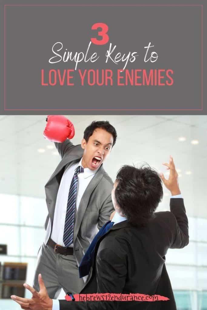 3 Simple Keys to Love Your Enemies