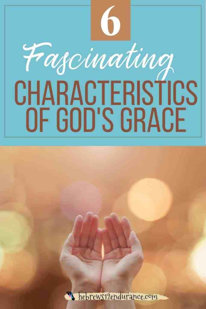 6 Fascinating Characteristics of God's Grace