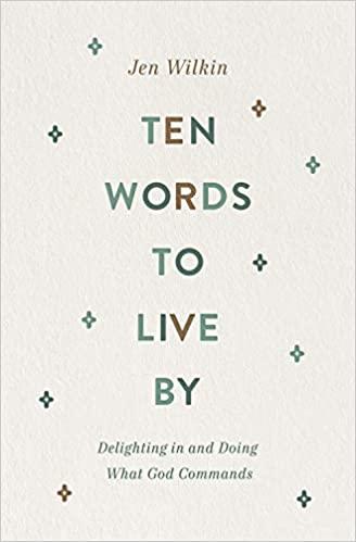 Ten Words to Live By, Jen Wilkin