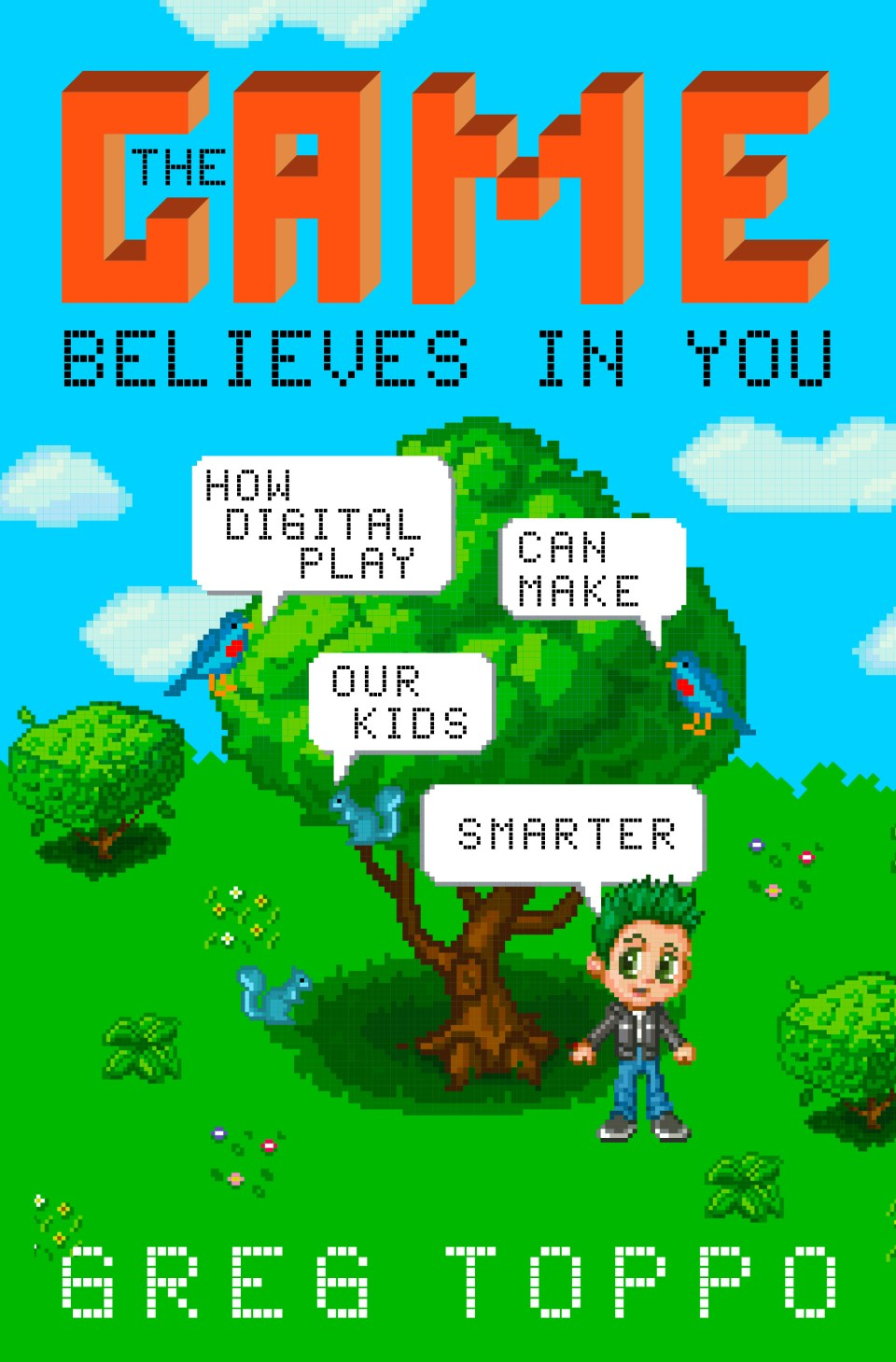 The cover of the book The Game Believes in You: How Digital Play Can Make Our Kids Smarter.