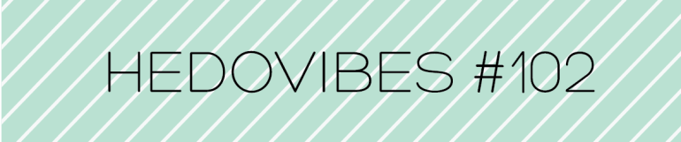 HedoVibes #102 Community Roundup - hedonish.com
