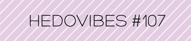 HedoVibes #107 - hedonish.com