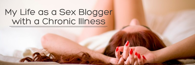 Life as a Sex Blogger with a Chronic Illness - Hedonish.com