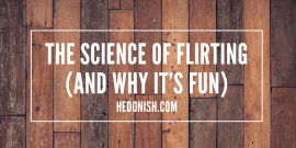 The Science of Flirting (and Why it's Fun) - Hedonish.com