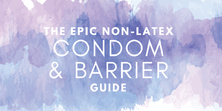 The Epic Non-Latex Condom & Barrier Guide