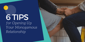 6 Tips for Opening Up Your Monogamous Relationship - Hedonish.com
