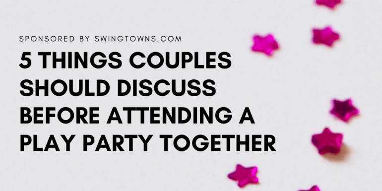5 Things Couples Should Discuss Before Attending A Play Party Together