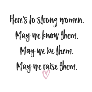 Heres-to-strong-women.May-we-know-them.May-we-be-them.May