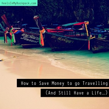 How To Save Money To Go Travelling (And Still Have A Life.)