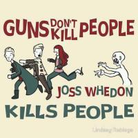Guns Don't Kill People, Joss Whedon Kills People