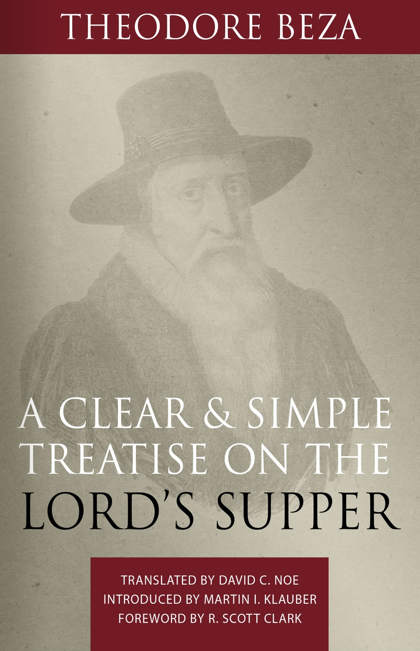 Coming Soon Theodore Beza On The Lord S Supper The