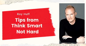 Roy Huff Shares Tips from Think Smart Not Hard!