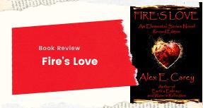 Book Review-Fire's Love By Alex E. Carey