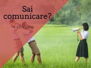 10 consigli per comunicare (bene)