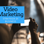 Video Marketing e strategia di business