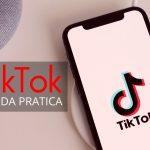 Tik Tok come usarlo guida pratica