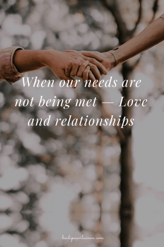When we feel like our needs are not being met — Love and relationships.