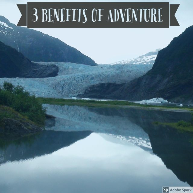 Why Add Adventure to Your Life – Three Benefits of Adventure