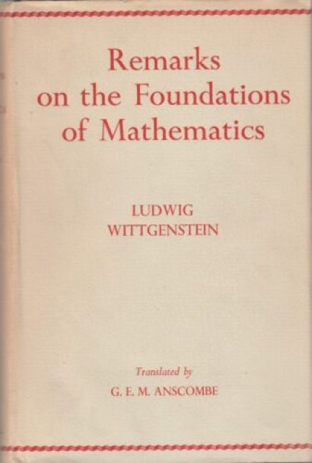Remarks on the Foundations of Mathematics by Ludwig Wittgenstein