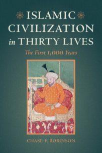 الحضارة الإسلامية في ثلاثين شخصية (Islamic Civilization in Thirty Lives - Chase Robinson) كتاب جديد يحتفي بإنجازات الحضارة الإسلامية ويقلل من بعضها.