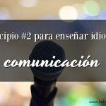 Enseñar idiomas, principio #2: la comunicación