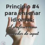 Principio #4 para enseñar idiomas: el profesor como proveedor de input comprensible
