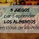3 juegos para aprender los alimentos en clase de idiomas