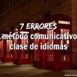7 errores del método comunicativo en clase de idiomas