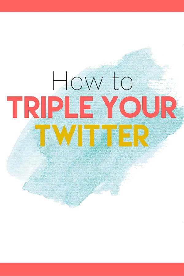 How to Triple Your Twitter