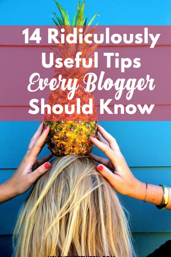 14 Ridiculously Useful Tips Every Blogger Should Know