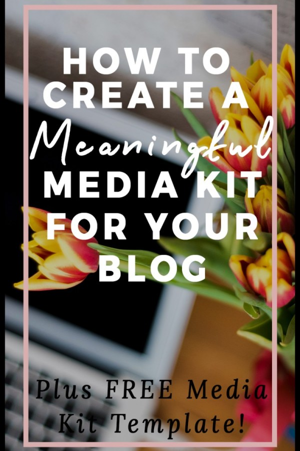 How to Create a Meaningful Media Kit for Your Blog + FREE Template!