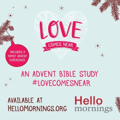 HelloMornings Advent Study - Love Comes Near | http://shop.hellomornings.org/downloads/love-comes-near-an-advent-bible-study/