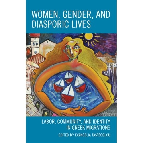 Women, Gender, and Diasporic Lives: Labor, Community, and Identity in Greek Migrations (Lexington Books - 2009)