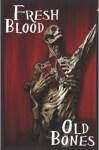 Fresh Blood Old Bones