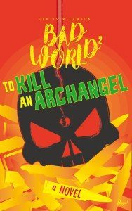'To Kill an Archangel : Bad World 2' by Curtis M. Lawson Available on March 15th