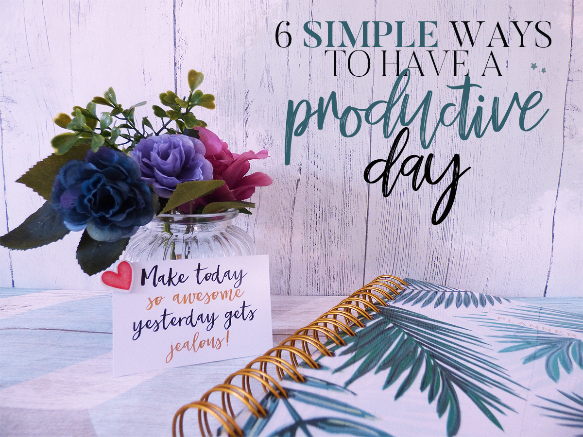 6 Simple Ways To Have A Productive Day