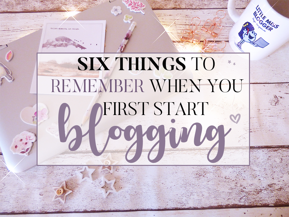 Six Things To Remember When You First Start Blogging