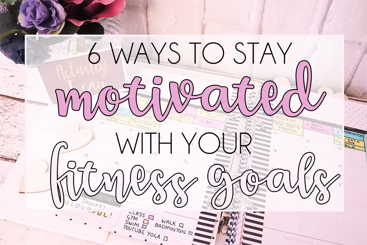 6 Ways To Stay Motivated With Your Fitness Goals