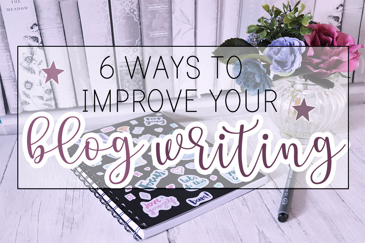 6 Ways To Improve Your Blog Writing
