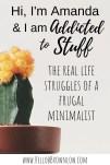 I'm Amanda and I Have a Stuff Addiction - the struggles of a frugal minimalist. #minimalism #frugalliving