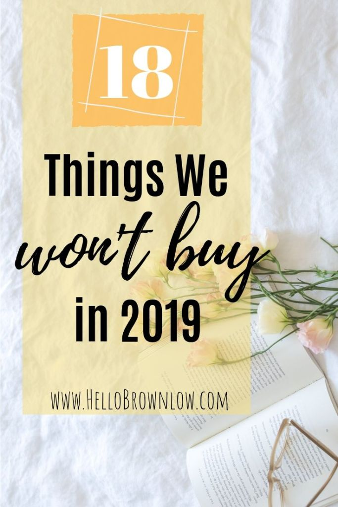 18 Things We Won't Buy in 2019 - an experiment in being less of a consumer, more minimal, and ultimately frugal.  #frugalliving #minimalism #chemicalfreeliving #minimalistlife